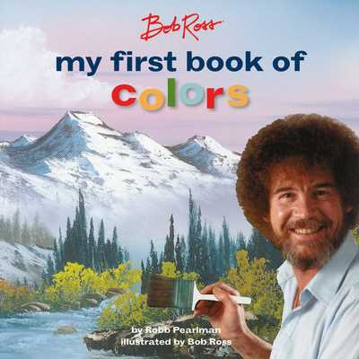 Bob Ross: My First Book of Colors - Pearlman, Robb