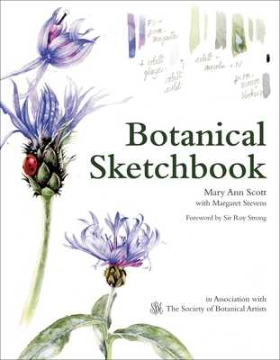 Botanical Sketchbook: Drawing, painting and illustration for botanical artists - Scott, Mary Ann, and Stevens, Margaret