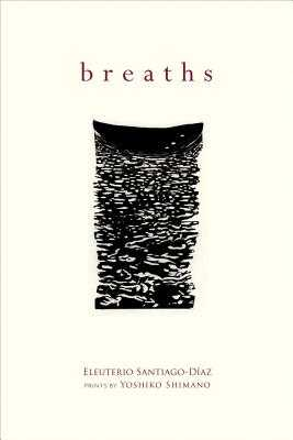 Breaths - Santiago-Díaz, Eleuterio, and Shimano, Yoshiko, and Price, V B (Foreword by)
