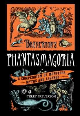 Breverton's Phantasmagoria: A Compendium of Monsters, Myths and Legends - Breverton, Terry, Mr.