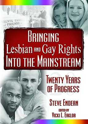 Bringing Lesbian and Gay Rights Into the Mainstream: Twenty Years of Progress - Eaklor, Vicki, and Meek, Robert R, and Bullough, Vern L, RN, PhD, Faan