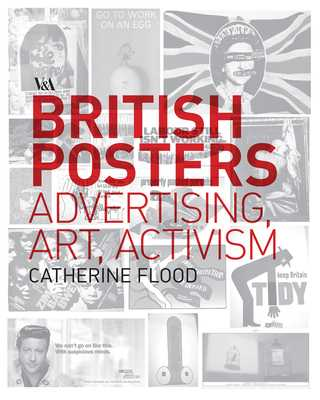British Posters: Advertising, Art & Activism - Flood, Catherine