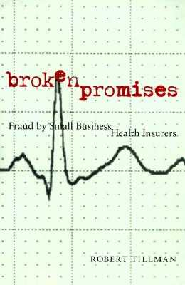 Broken Promises: Fraud by Small Business Health Insurers - Tillman, Robert