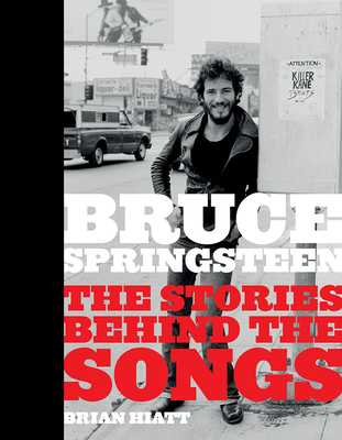 Bruce Springsteen: The Stories Behind the Songs - Hiatt, Brian