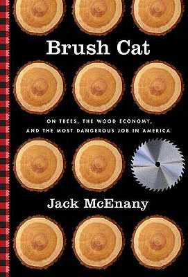 Brush Cat: On Trees, the Wood Economy, and the Most Dangerous Job in America - McEnany, Jack