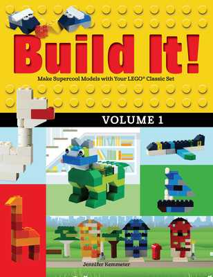 Build It! Volume 1: Make Supercool Models with Your Lego(r) Classic Set - Kemmeter, Jennifer