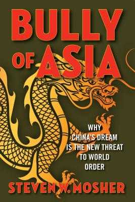 Bully of Asia: Why China's Dream Is the New Threat to World Order - Mosher, Steven W