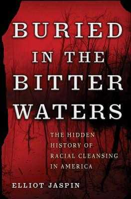 Buried in the Bitter Waters: The Hidden History of Racial Cleansing in America - Jaspin, Elliot