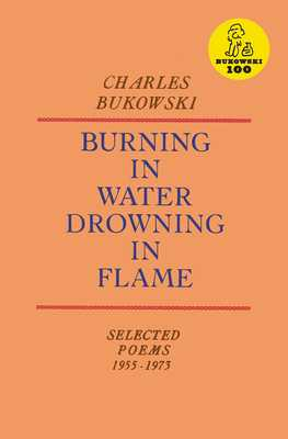 Burning in Water, Drowning in Flame - Bukowski, Charles