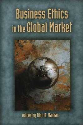 Business Ethics in the Global Market - Machan, Tibor R