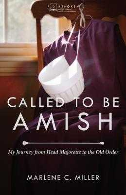 Called to Be Amish: My Journey from Head Majorette to the Old Order - Miller, Marlene C