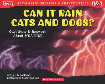 Can it Rain Cats and Dogs?: Questions and Answers about Weather - Berger, Melvin, and Berger, Gilda
