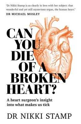 Can You Die of a Broken Heart?: A heart surgeon's insight into what makes us tick - Stamp, Nikki