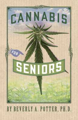 Cannabis for Seniors - Potter, Beverly A, PH D