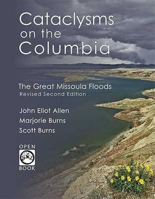 Cataclysms on the Columbia: The Great Missoula Floods - Allen, John Eliot, and Burns, Marjorie, and Burns, Scott