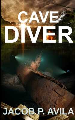 Cave Diver - Avila, Jacob Philip, and Mann, Simon James (Cover design by)