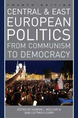 Central and East European Politics: From Communism to Democracy - Wolchik, Sharon L. (Editor), and Curry, Jane Leftwich (Editor)