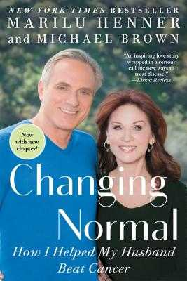 Changing Normal: How I Helped My Husband Beat Cancer - Henner, Marilu