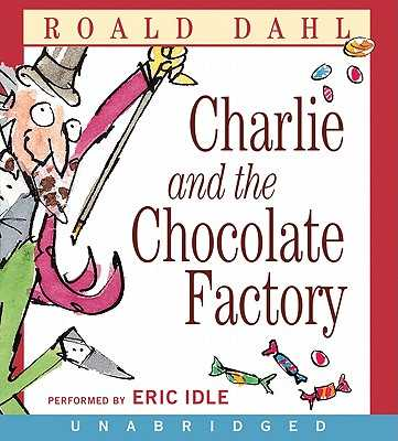 Charlie and the Chocolate Factory CD (Unabridged) - Dahl, Roald, and Idle, Eric (Read by)