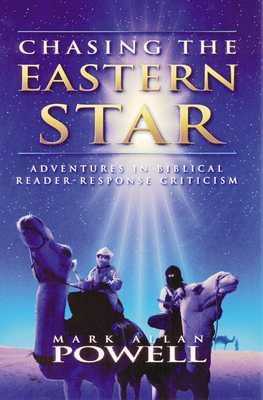 Chasing the Eastern Star: Adventures in Biblical Reader-Response Criticism - Powell, Mark Allen