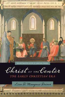 Christ at the Center: The Early Christian Era - Maugans Driver, Lisa D