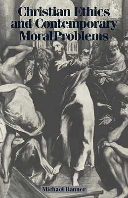 Christian Ethics and Contemporary Moral Problems - Banner, Michael C, and Michael, Banner
