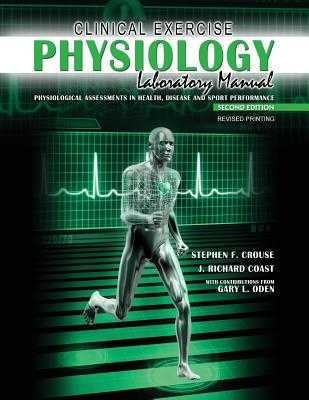 Clinical Exercise Physiology Laboratory Manual: Physiological Assessments in Health, Disease and Sport Performance - Crouse, Stephen F, and Coast, J. Richard