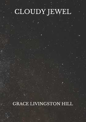 Cloudy Jewel - Hill, Grace Livingston
