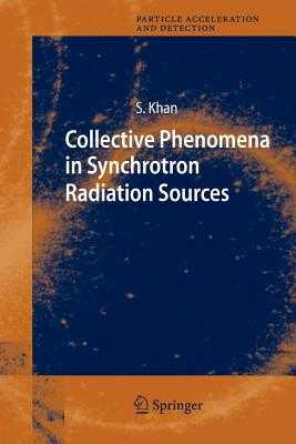 Collective Phenomena in Synchrotron Radiation Sources: Prediction, Diagnostics, Countermeasures - Khan, Shaukat