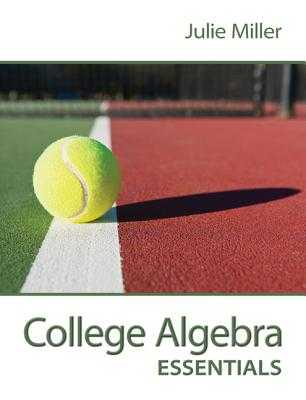 College Algebra Essentials - Miller, Julie