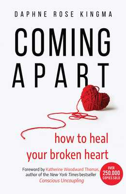 Coming Apart: How to Heal Your Broken Heart (Uncoupling, Divorce, Move On) - Kingma, Daphne Rose, and Thomas, Katherine Woodward (Foreword by)