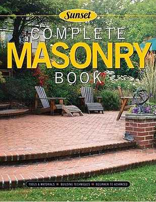 Complete Masonry: Building Techniques, Decorative Concretes, Tools and Materials - Cory, Steve, and Editors, Of Sunset Books, and Sunset Books