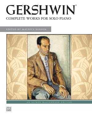 Complete Works for Solo Piano - Gershwin, George (Composer), and Alfred Publishing (Editor), and Hinson, Maurice (Editor)