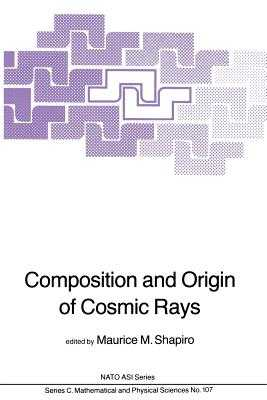 Composition and Origin of Cosmic Rays - Shapiro, M M (Editor)