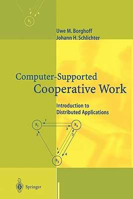 Computer-Supported Cooperative Work: Introduction to Distributed Applications - Borghoff, Uwe M., and Schlichter, Johann H.