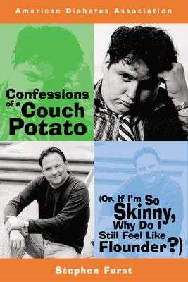 Confessions of a Couch Potato, Or, If I'm So Skinny, Why Do I Still Feel Like Flounder? - Furst, Stephen