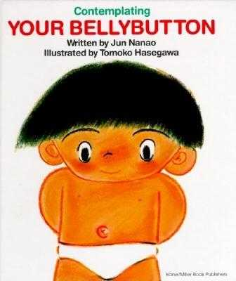 Contemplating Your Bellybutton - Nanao, Jun, and Stinchecum, Amanda Mayer (Translated by)