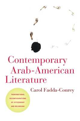 Contemporary Arab-American Literature: Transnational Reconfigurations of Citizenship and Belonging - Fadda-Conrey, Carol
