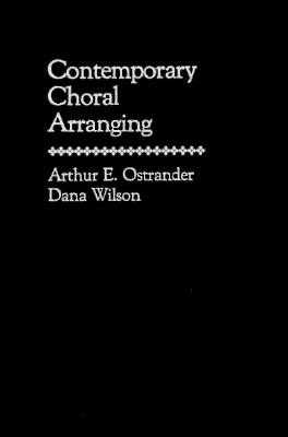 Contemporary Choral Arranging - Ostrander, Arthur, and Wilson, D