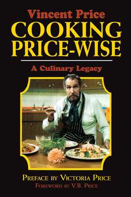 Cooking Price-Wise: A Culinary Legacy - Price, Vincent, and Price, Victoria (Preface by)