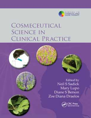 Cosmeceutical Science in Clinical Practice - Sadick, Neil S. (Editor), and Lupo, Mary P (Editor), and Draelos, Zoe Diana, MD (Editor)