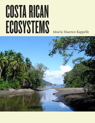 Costa Rican Ecosystems - Kappelle, Maarten (Editor), and Lovejoy, Thomas E, Professor, Ph.D. (Foreword by)