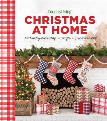 Country Living Christmas at Home: Holiday Decorating - Crafts - Recipes - Country Living