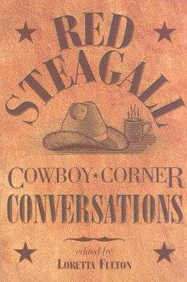 Cowboy Corner Conversations - Steagall, Red, and Fulton, Loretta (Editor), and Frazier, Donald S, Dr., PH.D. (Foreword by)