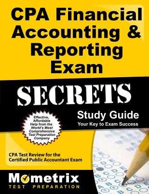CPA Financial Accounting & Reporting Exam Secrets Study Guide: CPA Test Review for the Certified Public Accountant Exam - CPA Exam Secrets Test Prep (Editor)