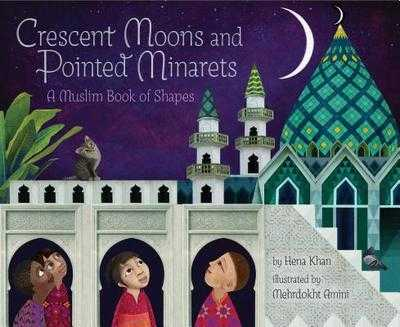 Crescent Moons and Pointed Minarets: A Muslim Book of Shapes (Islamic Book of Shapes for Kids, Toddler Book about Religion, Concept Book for Toddlers) - Khan, Hena, Ms.