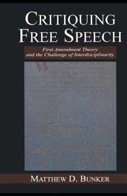 Critiquing Free Speech - Bunker, Matthew D