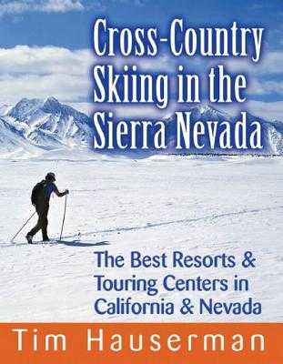 Cross-Country Skiing in the Sierra Nevada: The Best Resorts & Touring Centers in California & Nevada - Hauserman, Tim