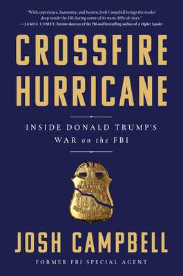 Crossfire Hurricane: Inside Donald Trump's War on the FBI - Campbell, Josh