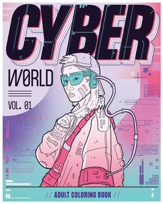 Cyber World: A Dystopian Future Adult Coloring Book - Martinez, David A